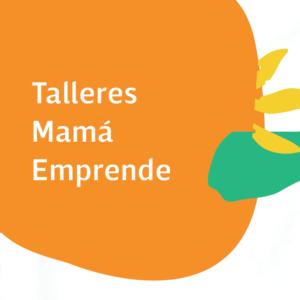 Capacitate con los talleres online de Mamá emprende